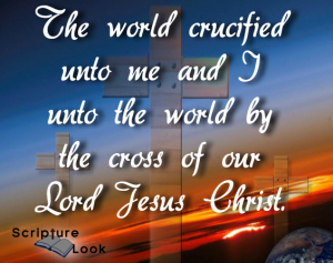 The world is crucified unto me and I unto the world by the cross of our Lord Jesus Christ