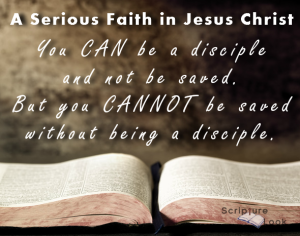 You can be a disciple and not be saved. But you CANNOT be saved without being a disciple.