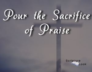 Pour the Sacrifice of Praise