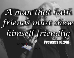 "Scripture Look - ""A man that hath friends must shew himself friendly."" Proverbs 18:24a"