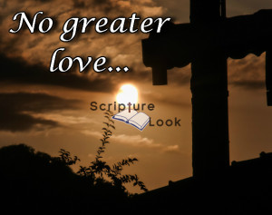 "Scripture Look ""No greater love..."" picture of the cross"