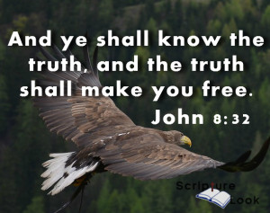"""And ye shall know the truth, and the truth shall make you free."" John 8:32"