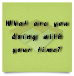 Time Management Question: What are you doing with your time?