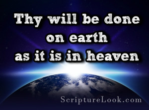 resurrection is Thy will be done on earth as it is in heaven
