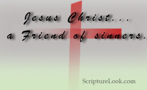 Jesus Christ...a friend of sinners